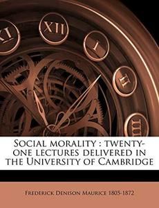 Social morality: twenty-one lectures delivered in the University of Cambridge