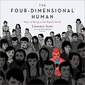 The Four-Dimensional Human: Ways of Being in the Digital World [Audiobook]