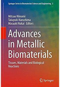 Advances in Metallic Biomaterials: Tissues, Materials and Biological Reactions [Repost]