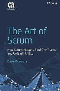 The Art of Scrum: How Scrum Masters Bind Dev Teams and Unleash Agility [Repost]