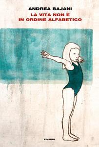 Andrea Bajani - La vita non è in ordine alfabetico