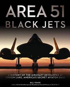 Area 51 - Black Jets: A History of the Aircraft Developed at Groom Lake, America's Secret Aviation Base (repost)