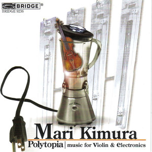 Mari Kimura - Polytopia: Music For Violin and Electronics (2007) {Bridge} ** [RE-UP]**