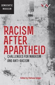 Racism After Apartheid : Challenges for Marxism and Anti-Racism by 	Satgar , Vishwas