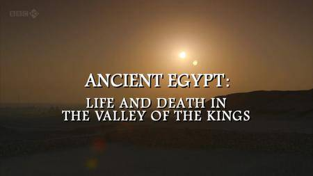 BBC - Ancient Egypt: Life and Death in the Valley of the Kings (2013)