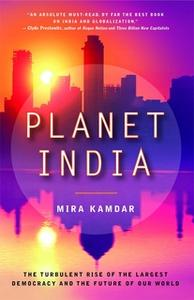 «Planet India: How the Fastest Growing Democracy Is Transforming America and the World» by Mira Kamdar