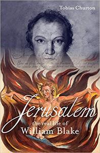 Jerusalem!: The Real Life of William Blake