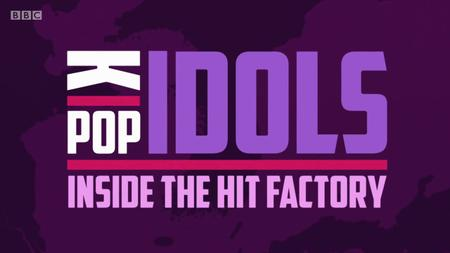 BBC - K-Pop Idols: Inside the Hit Factory (2019)