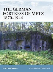 The German Fortress of Metz 1870-1944 (Osprey Fortress 78) (repost)