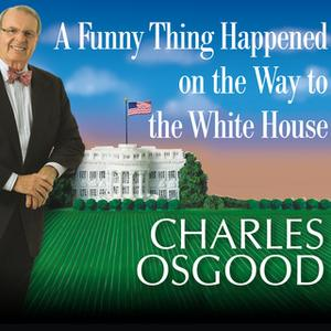 «A Funny Thing Happened on the Way to the White House: Humor, Blunders, and Other Oddities from the Presidential Campaig