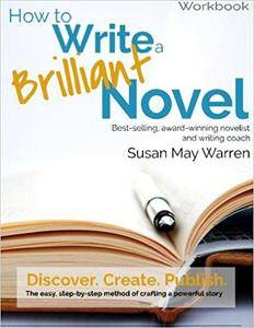 How to Write a Brilliant Novel Workbook: The easy, step-by-step method for crafting a powerful story
