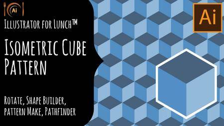 Illustrator for Lunch™ - Create an Isometric Cube Pattern - Shape Builder, Align, Pattern Make