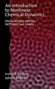 An Introduction to Nonlinear Chemical Dynamics: Oscillations, Waves, Patterns, and Chaos (Topics in Physical Chemistry) (Repost