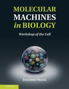 Molecular Machines in Biology: Workshop of the Cell (repost)
