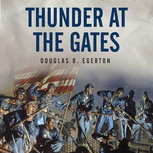 «Thunder at the Gates: The Black Civil War Regiments that Redeemed America» by Douglas R. Egerton
