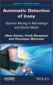 Automatic Detection of Irony: Opinion Mining in Microblogs and Social Media
