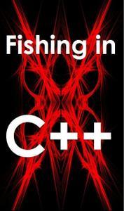 Fishing in C++: C++ programming for beginners