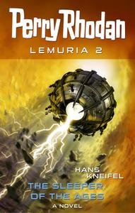 «Perry Rhodan Lemuria 2: The Sleeper of the Ages» by Hans Kneifel