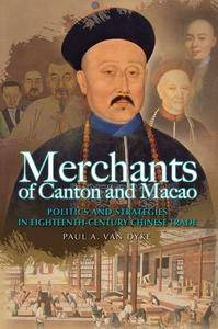 Merchants of Canton and Macao: Politics and Strategies in Eighteenth-Century Chinese Trade