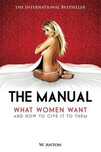 The Manual: What Women Want and How to Give It to Them (repost)