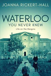 Waterloo You Never Knew: Life on the Margins