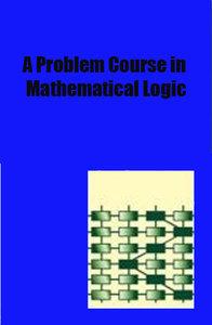 A Problem Course in Mathematical Logic (repost)