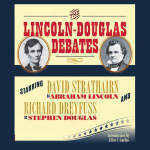 «The Lincoln-Douglas Debates» by Abraham Lincoln,Stephen Douglas