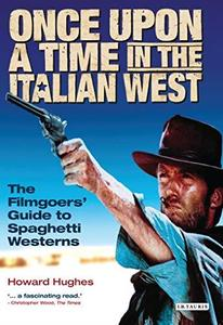 Once Upon a Time in the Italian West: A Filmgoer's Guide to Spaghetti Westerns (Repost)