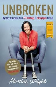 «Unbroken: My story of survival from 7/7 Bombings to Paralympic success» by Martine Wright