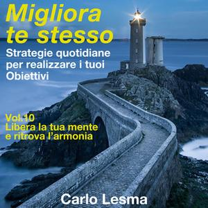 «Migliora te stesso Vol. 10 - Libera la tua mente e ritrova l'armonia» by Carlo Lesma