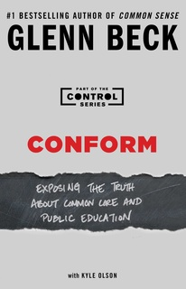 «Conform: Exposing the Truth About Common Core and Public Education» by Glenn Beck