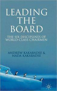 A. Kakabadse - Leading the Board: The Six Disciplines of World Class Chairmen