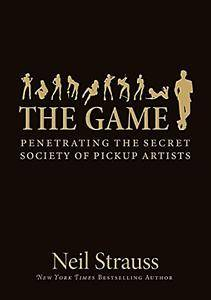 The Game: Penetrating the Secret Society of Pickup Artists  (Repost)