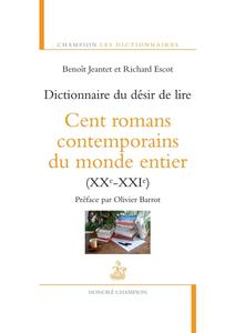 """Benoit Jeantet, Richard Escot, """"Dictionnaire du désir de lire : Cent romans contemporains du monde entier (XXe-XXIe)"""""""