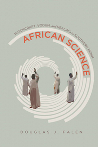 African Science : Witchcraft, Vodun, and Healing in Southern Benin