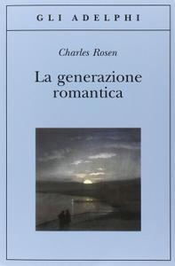 """Charles Rosen, """"La generazione romantica"""""""