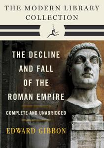Decline and Fall of the Roman Empire: The Modern Library Collection, Complete and Unabridged Edition