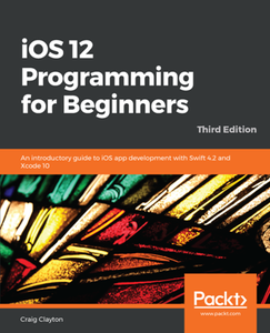 IOS 12 Programming for Beginners, Third Edition