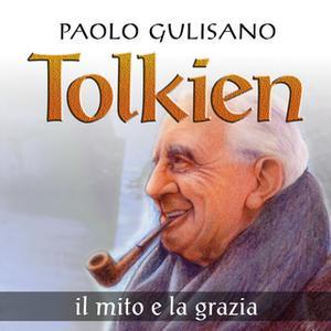 «Tolkien. Il mito e la grazia» by Paolo Gulisano