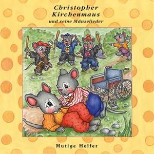 «Christopher Kirchenmaus und seine Mäuselieder - Band 24: Mutige Helfer» by Ruthild Wilson