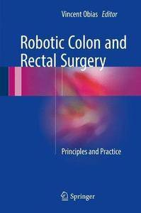 Robotic Colon and Rectal Surgery: Principles and Practice [Repost]