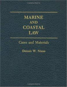 Dennis W. Nixon - Marine and Coastal Law: Cases and Materials