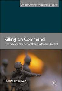 Killing on Command: The Defence of Superior Orders in Modern Combat