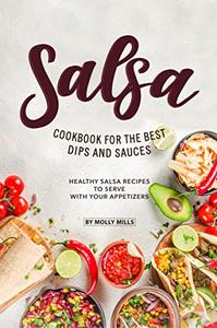 Salsa Cookbook for The Best Dips and Sauces