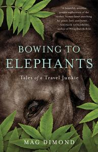 Bowing to Elephants: Tales of a Travel Junkie