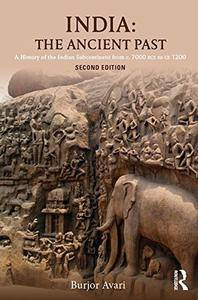 India: The Ancient Past: A History of the Indian Subcontinent from c. 7000 BCE to CE 1200, 2 edition