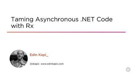 Taming Asynchronous .NET Code with Rx