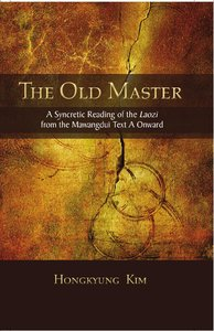 The Old Master: A Syncretic Reading of the Laozi from the Mawangdui Text a Onward