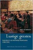 Lustige Geesten: Rederijkers in De Noordelijke Nederlanden (1480-1650) (Rederijkersreeks) (Dutch Edition)