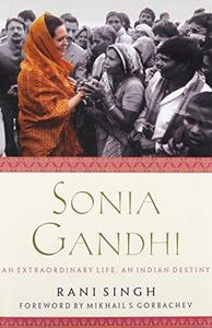 Sonia Gandhi: An Extraordinary Life, an Indian Destiny
